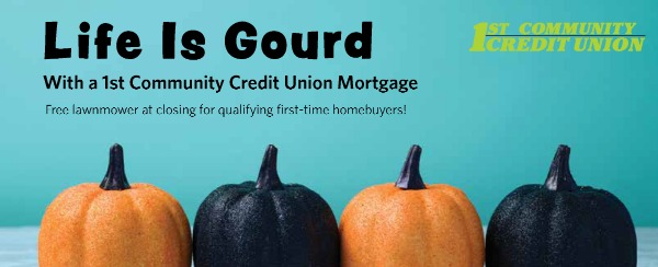 black and orange pumpkins. Life is Gourd with a 1st Community Credit Union Mortgage