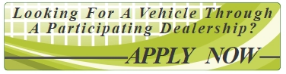 Looking for a Vehicle Through A Participating Dealership?  Apply Now