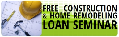 Free Construction and Home Remodeling Loan Seminar
