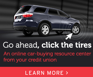 Go ahead, click the tires. An online car-buying resource center from your credit union. Click to Learn More.