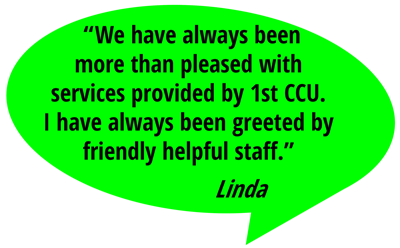 "testimonial from Linda ""always more than pleased with services provided by 1st CCU"""